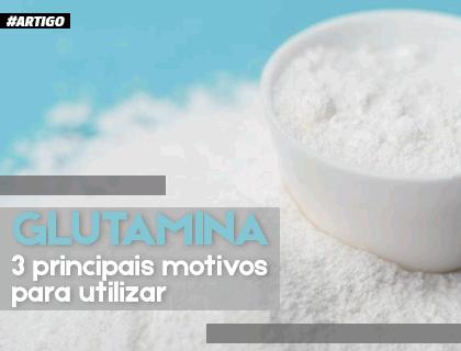 Glutamina: 3 motivos essenciais para você utilizar!